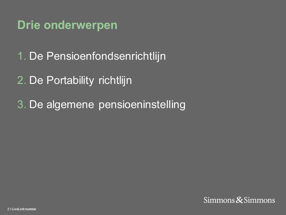 3 / LiveLink number De Pensioenfondsenrichtlijn 1.Doelstelling 2.Kenmerken 3.Op welke wijze geïncorporeerd.