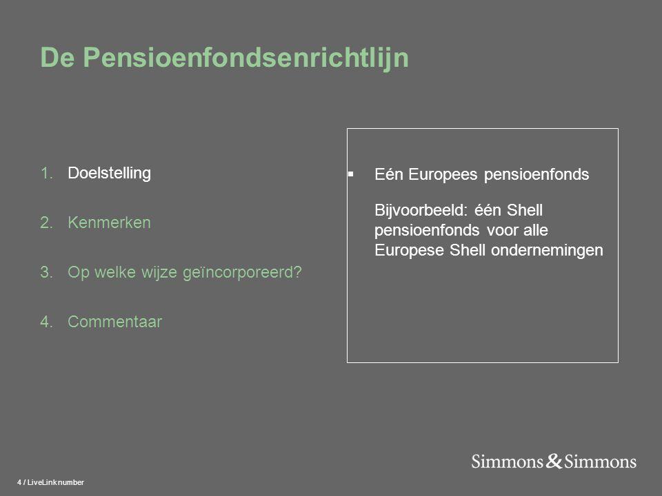 4 / LiveLink number De Pensioenfondsenrichtlijn 1.Doelstelling 2.Kenmerken 3.Op welke wijze geïncorporeerd.