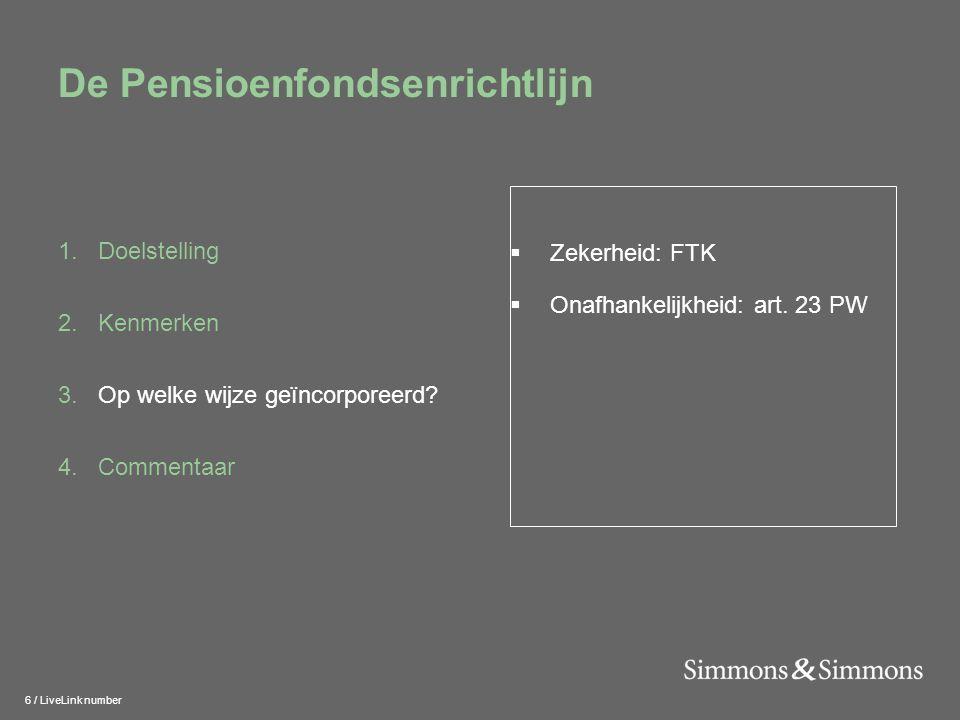 7 / LiveLink number De Pensioenfondsenrichtlijn 1.Doelstelling 2.Kenmerken 3.Op welke wijze geïncorporeerd.