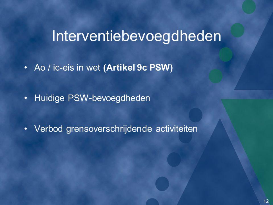12 Interventiebevoegdheden Ao / ic-eis in wet (Artikel 9c PSW) Huidige PSW-bevoegdheden Verbod grensoverschrijdende activiteiten