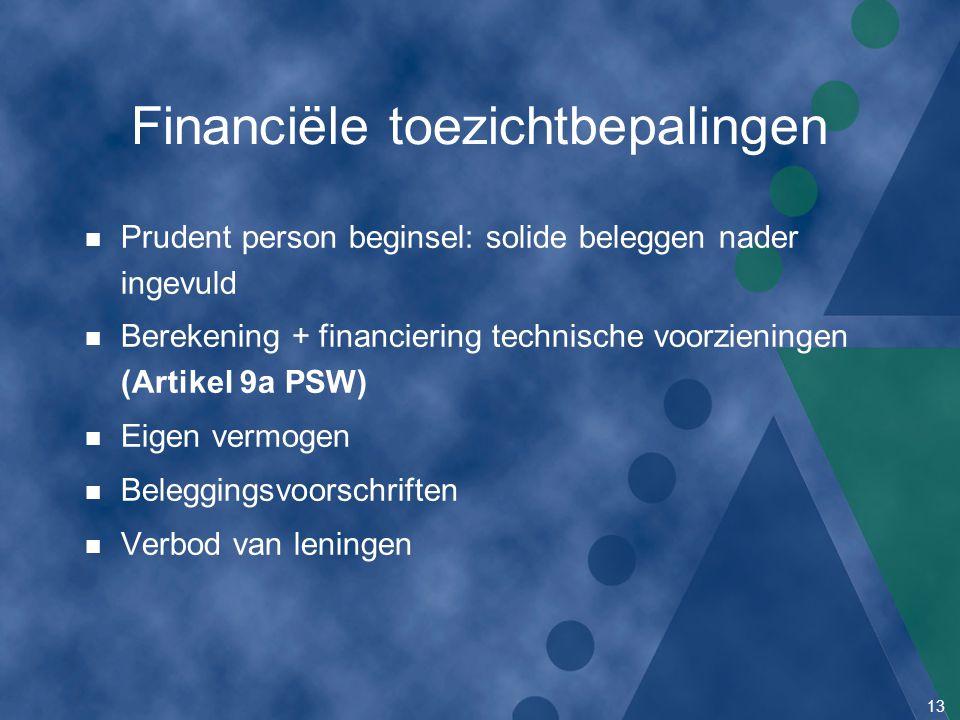 13 Financiële toezichtbepalingen n Prudent person beginsel: solide beleggen nader ingevuld n Berekening + financiering technische voorzieningen (Artik