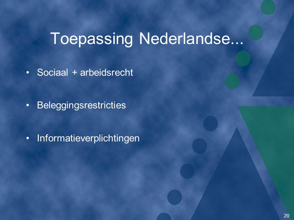 20 Toepassing Nederlandse... Sociaal + arbeidsrecht Beleggingsrestricties Informatieverplichtingen