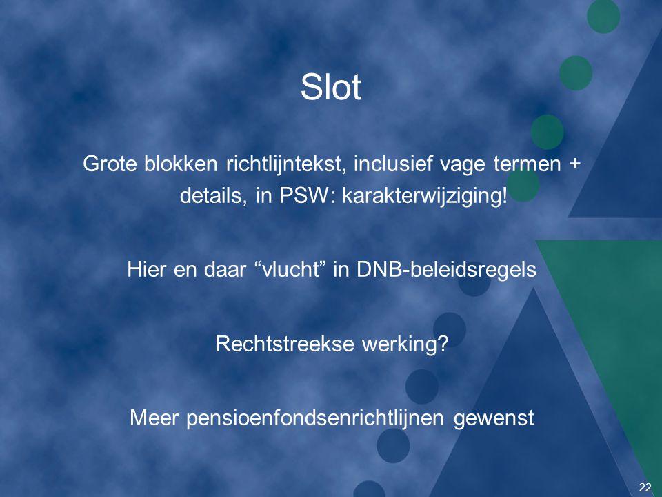 """22 Slot Grote blokken richtlijntekst, inclusief vage termen + details, in PSW: karakterwijziging! Hier en daar """"vlucht"""" in DNB-beleidsregels Rechtstre"""