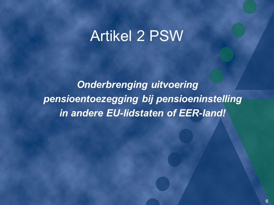 6 Artikel 2 PSW Onderbrenging uitvoering pensioentoezegging bij pensioeninstelling in andere EU-lidstaten of EER-land!