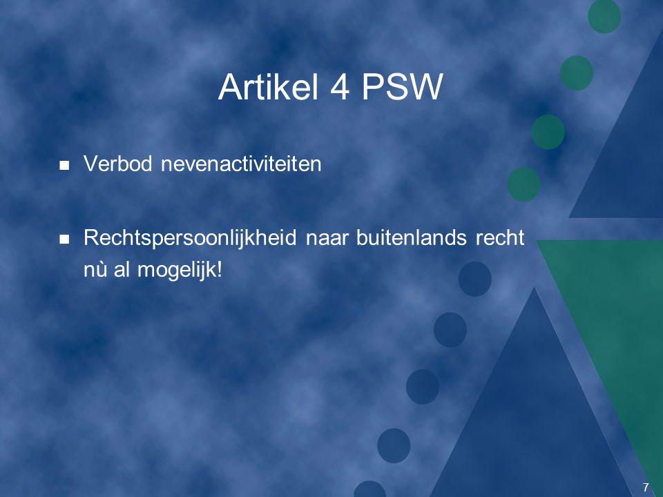 7 Artikel 4 PSW n Verbod nevenactiviteiten n Rechtspersoonlijkheid naar buitenlands recht nù al mogelijk!