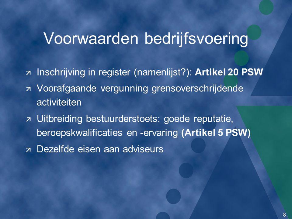 8 Voorwaarden bedrijfsvoering ä Inschrijving in register (namenlijst?): Artikel 20 PSW ä Voorafgaande vergunning grensoverschrijdende activiteiten ä U