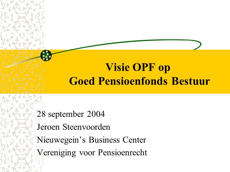 Visie OPF op Goed Pensioenfonds Bestuur 28 september 2004 Jeroen Steenvoorden Nieuwegein's Business Center Vereniging voor Pensioenrecht