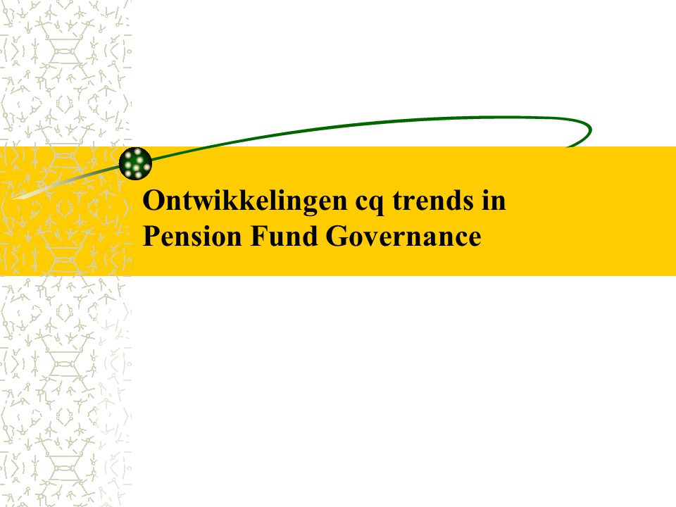Ontwikkelingen cq trends in Pension Fund Governance