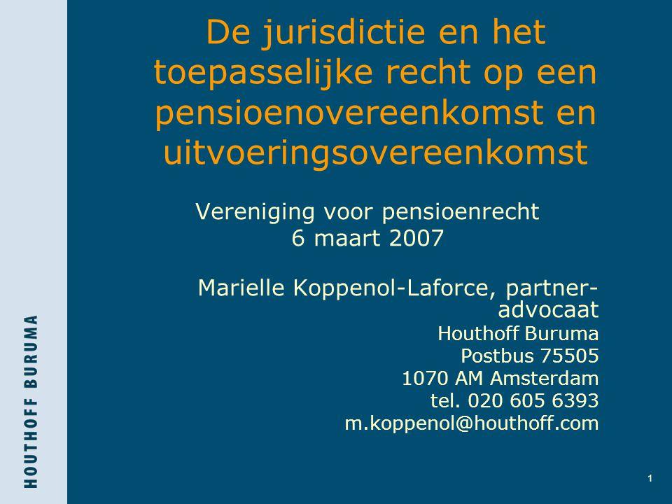 1 De jurisdictie en het toepasselijke recht op een pensioenovereenkomst en uitvoeringsovereenkomst Vereniging voor pensioenrecht 6 maart 2007 Marielle