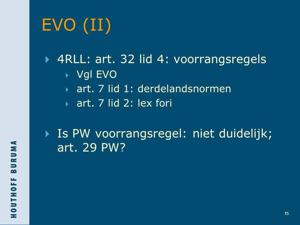 15 EVO (II)  4RLL: art. 32 lid 4: voorrangsregels  Vgl EVO  art. 7 lid 1: derdelandsnormen  art. 7 lid 2: lex fori  Is PW voorrangsregel: niet du