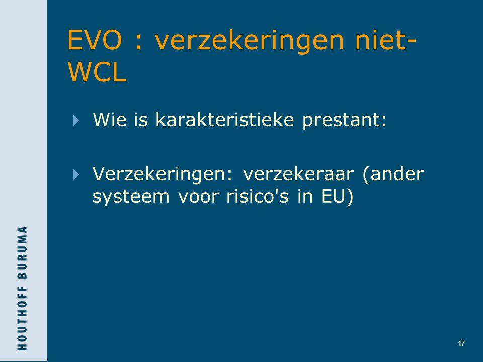 17 EVO : verzekeringen niet- WCL  Wie is karakteristieke prestant:  Verzekeringen: verzekeraar (ander systeem voor risico's in EU)