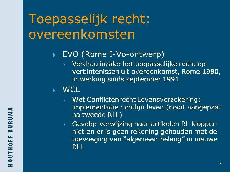2 Toepasselijk recht: overeenkomsten  EVO (Rome I-Vo-ontwerp)  Verdrag inzake het toepasselijke recht op verbintenissen uit overeenkomst, Rome 1980,