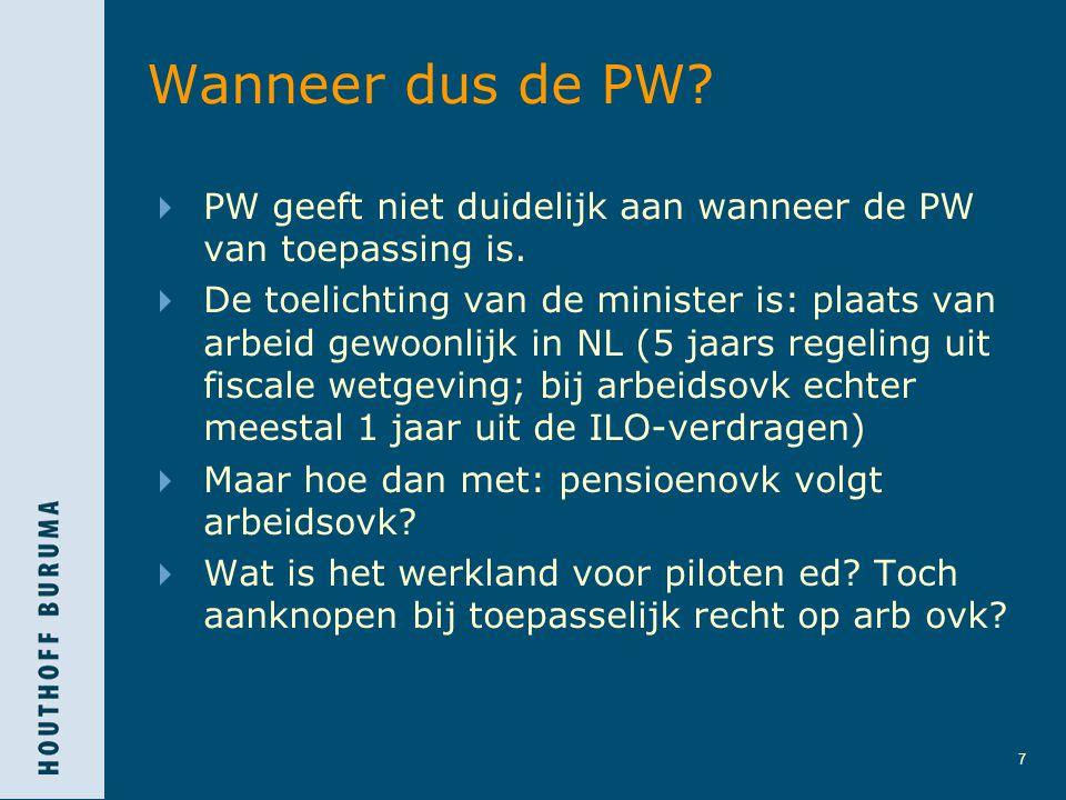 7 Wanneer dus de PW?  PW geeft niet duidelijk aan wanneer de PW van toepassing is.  De toelichting van de minister is: plaats van arbeid gewoonlijk