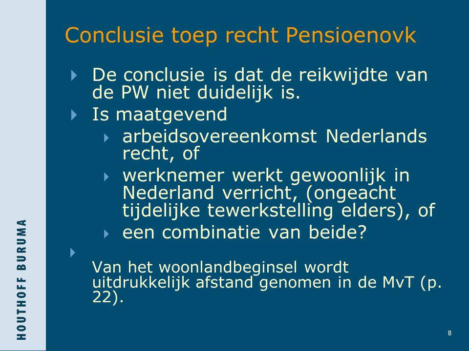 8 Conclusie toep recht Pensioenovk  De conclusie is dat de reikwijdte van de PW niet duidelijk is.  Is maatgevend  arbeidsovereenkomst Nederlands r