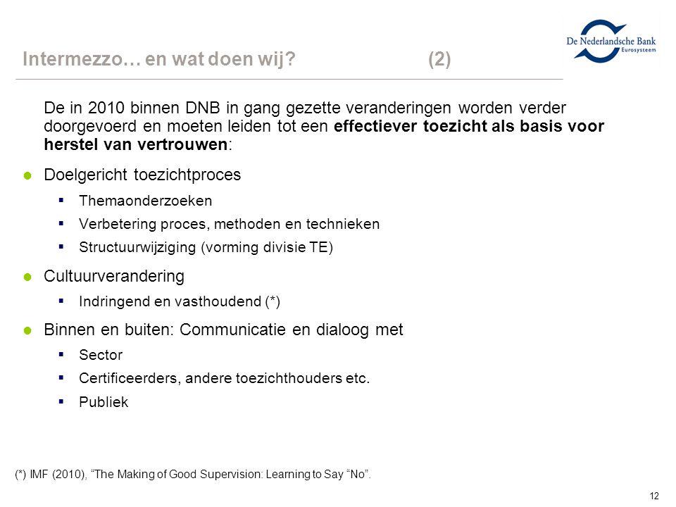 12 De in 2010 binnen DNB in gang gezette veranderingen worden verder doorgevoerd en moeten leiden tot een effectiever toezicht als basis voor herstel