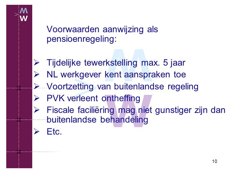 10 Voorwaarden aanwijzing als pensioenregeling:  Tijdelijke tewerkstelling max. 5 jaar  NL werkgever kent aanspraken toe  Voortzetting van buitenla