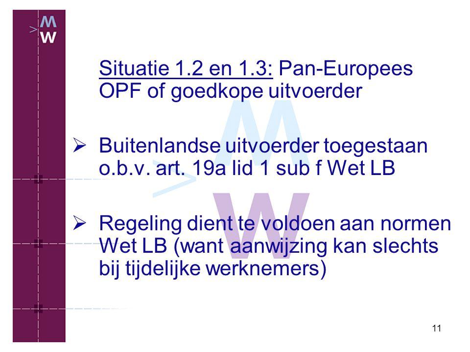 11 Situatie 1.2 en 1.3: Pan-Europees OPF of goedkope uitvoerder  Buitenlandse uitvoerder toegestaan o.b.v. art. 19a lid 1 sub f Wet LB  Regeling die