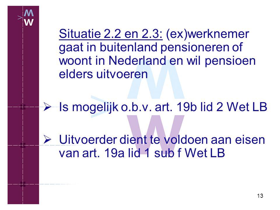 13 Situatie 2.2 en 2.3: (ex)werknemer gaat in buitenland pensioneren of woont in Nederland en wil pensioen elders uitvoeren  Is mogelijk o.b.v. art.