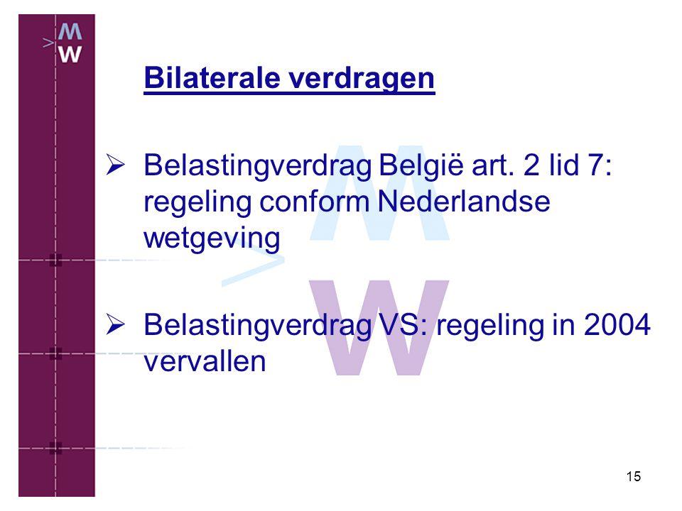 15 Bilaterale verdragen  Belastingverdrag België art. 2 lid 7: regeling conform Nederlandse wetgeving  Belastingverdrag VS: regeling in 2004 vervall