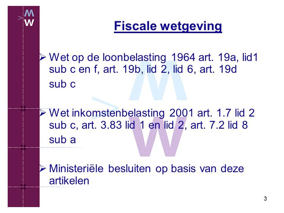 3 Fiscale wetgeving  Wet op de loonbelasting 1964 art. 19a, lid1 sub c en f, art. 19b, lid 2, lid 6, art. 19d sub c  Wet inkomstenbelasting 2001 art