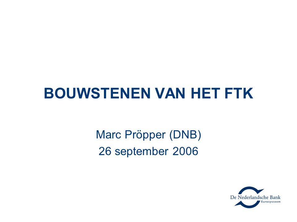 BOUWSTENEN VAN HET FTK Marc Pröpper (DNB) 26 september 2006