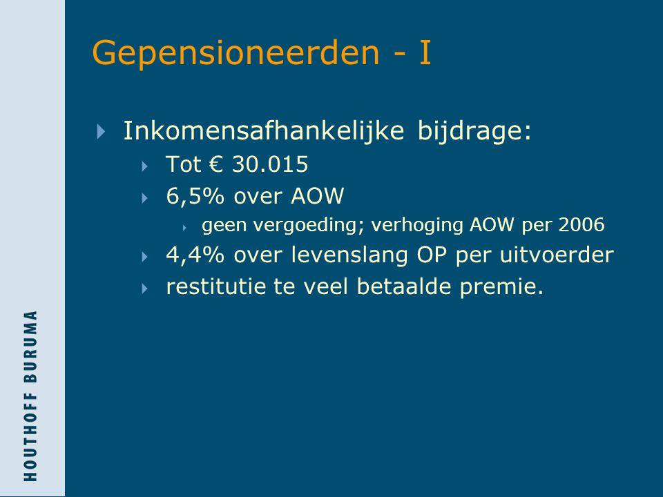 Gepensioneerden - I  Inkomensafhankelijke bijdrage:  Tot € 30.015  6,5% over AOW  geen vergoeding; verhoging AOW per 2006  4,4% over levenslang OP per uitvoerder  restitutie te veel betaalde premie.