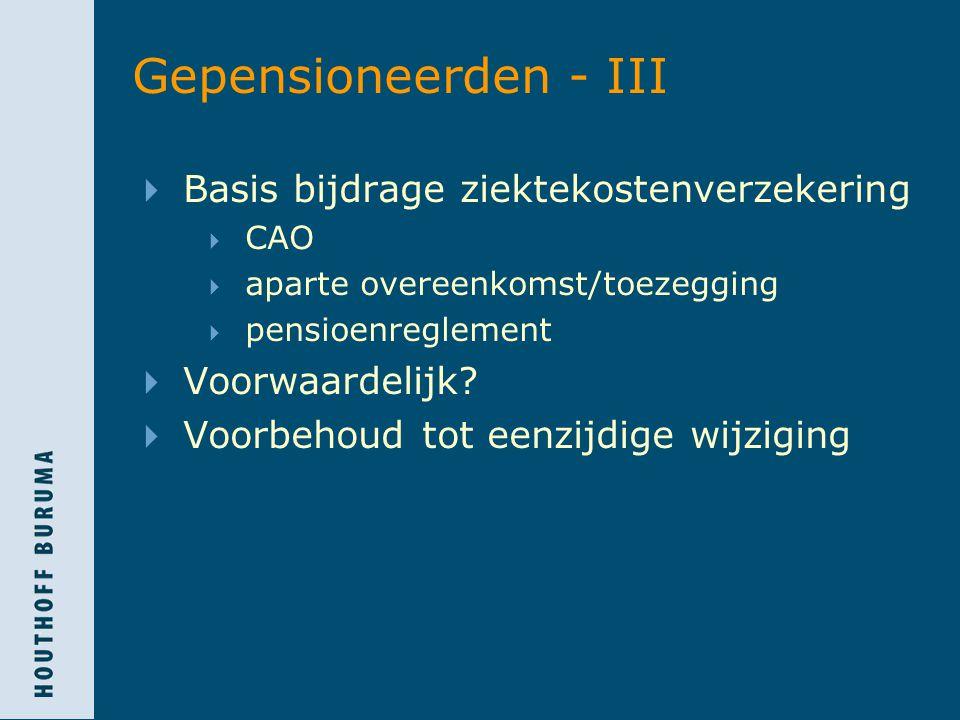 Gepensioneerden - III  Basis bijdrage ziektekostenverzekering  CAO  aparte overeenkomst/toezegging  pensioenreglement  Voorwaardelijk.