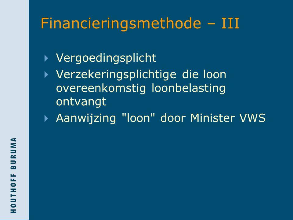 Financieringsmethode – III  Vergoedingsplicht  Verzekeringsplichtige die loon overeenkomstig loonbelasting ontvangt  Aanwijzing loon door Minister VWS