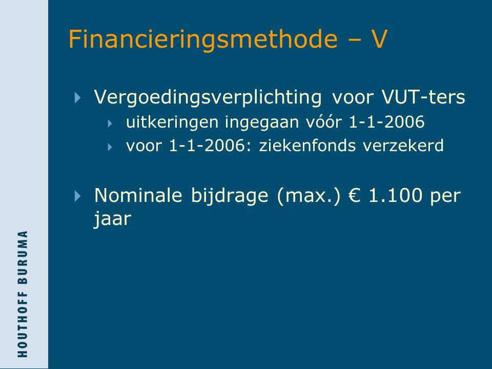 Financieringsmethode – V  Vergoedingsverplichting voor VUT-ters  uitkeringen ingegaan vóór 1-1-2006  voor 1-1-2006: ziekenfonds verzekerd  Nominale bijdrage (max.) € 1.100 per jaar