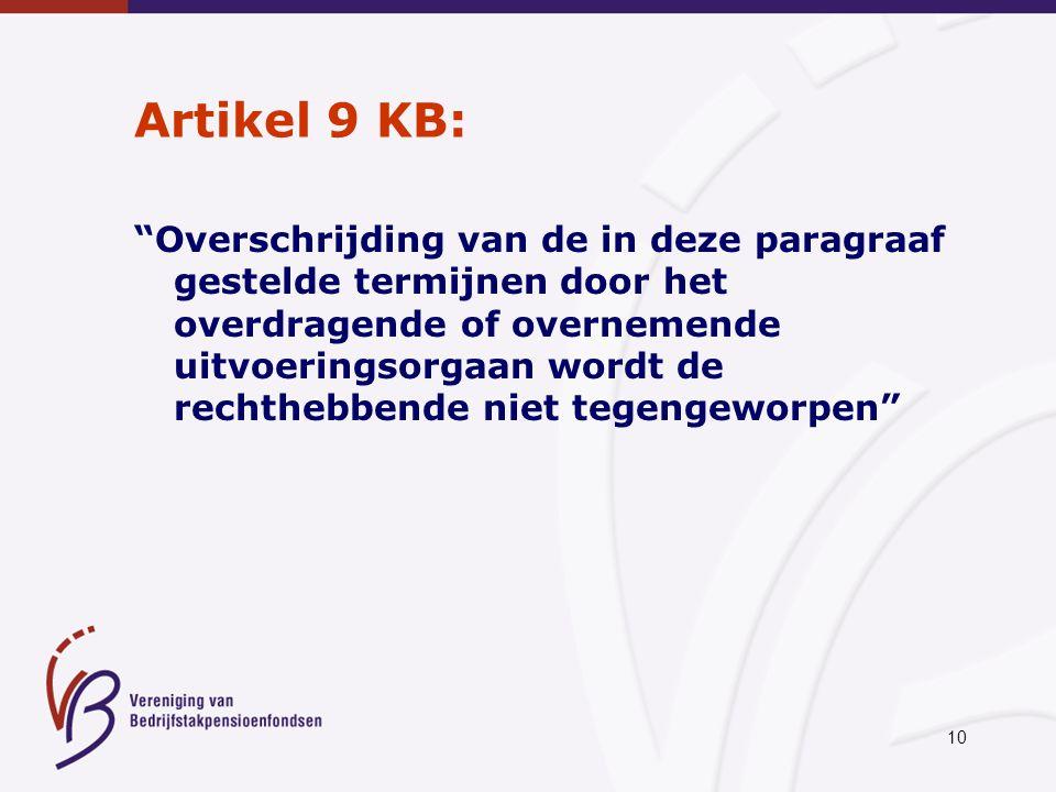 """10 Artikel 9 KB: """"Overschrijding van de in deze paragraaf gestelde termijnen door het overdragende of overnemende uitvoeringsorgaan wordt de rechthebb"""