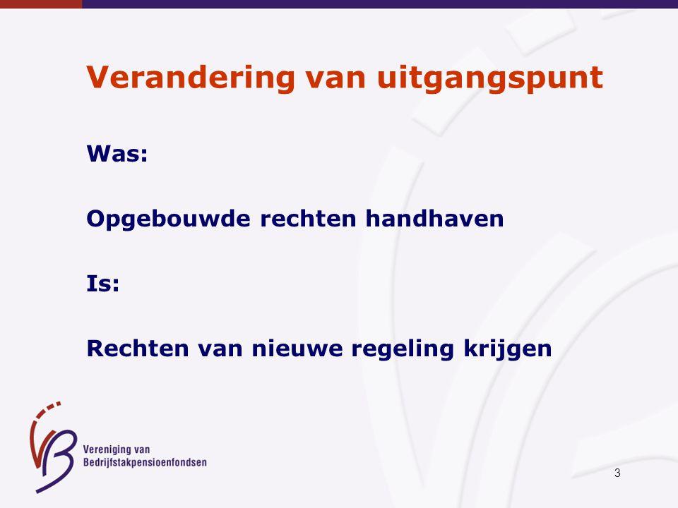3 Verandering van uitgangspunt Was: Opgebouwde rechten handhaven Is: Rechten van nieuwe regeling krijgen