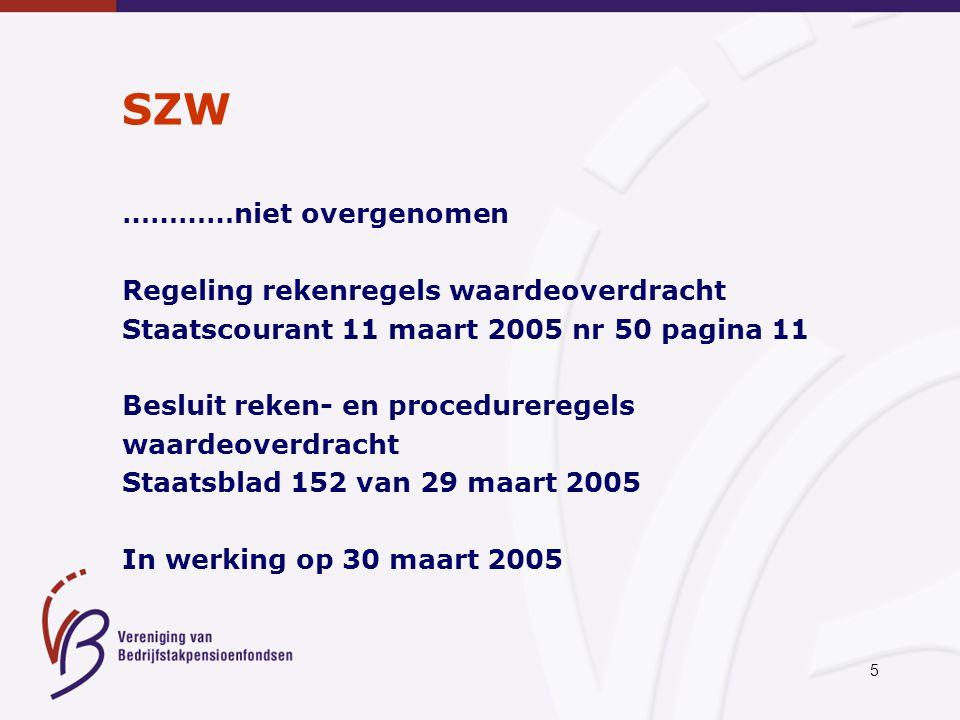 5 SZW …………niet overgenomen Regeling rekenregels waardeoverdracht Staatscourant 11 maart 2005 nr 50 pagina 11 Besluit reken- en procedureregels waardeo