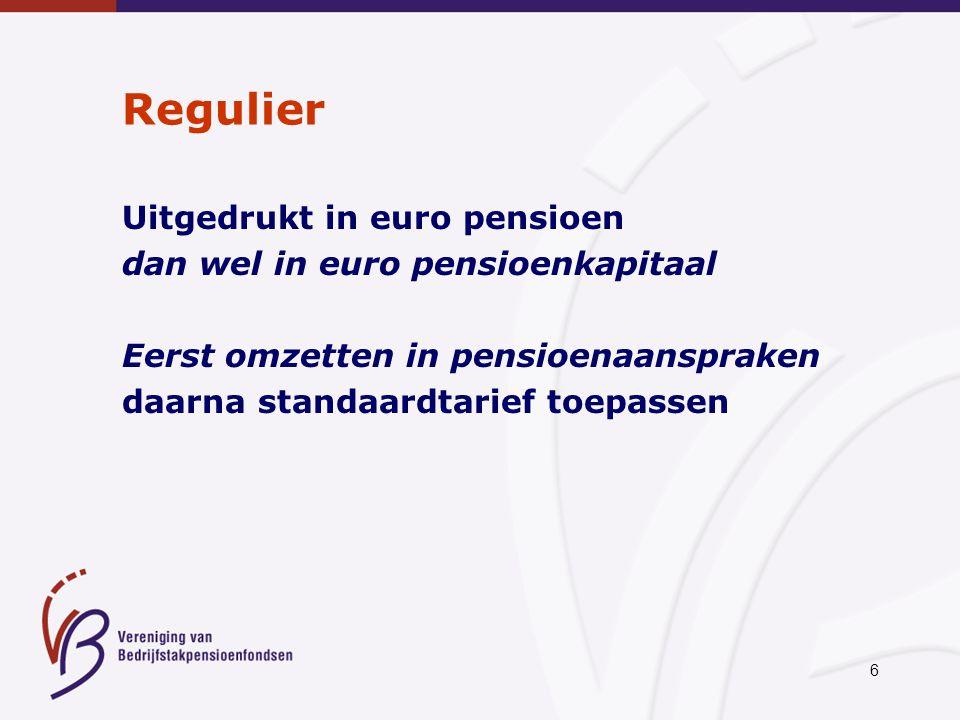 6 Regulier Uitgedrukt in euro pensioen dan wel in euro pensioenkapitaal Eerst omzetten in pensioenaanspraken daarna standaardtarief toepassen