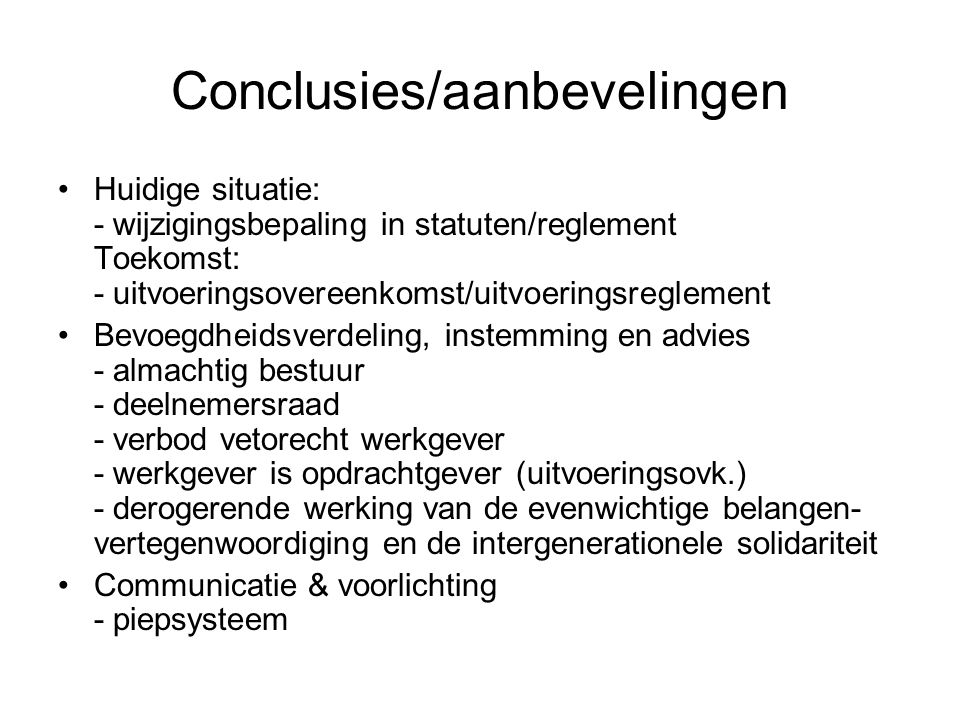 Conclusies/aanbevelingen Huidige situatie: - wijzigingsbepaling in statuten/reglement Toekomst: - uitvoeringsovereenkomst/uitvoeringsreglement Bevoegd