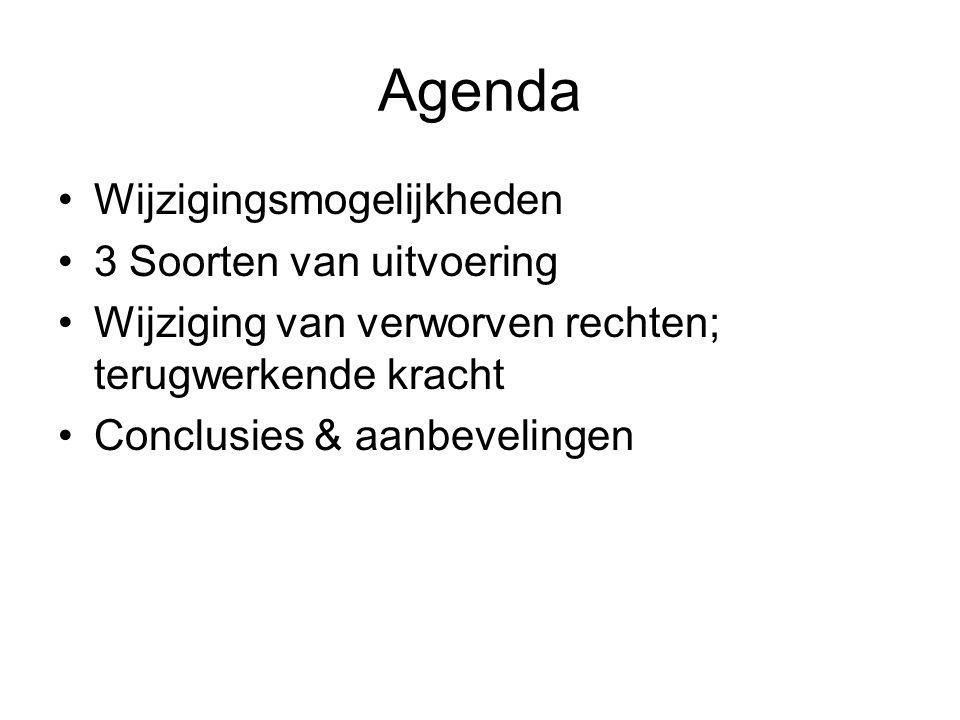 Agenda Wijzigingsmogelijkheden 3 Soorten van uitvoering Wijziging van verworven rechten; terugwerkende kracht Conclusies & aanbevelingen