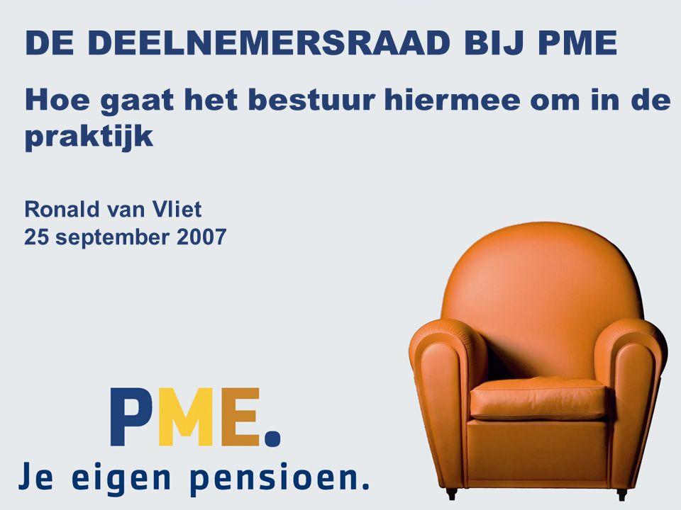 1 DE DEELNEMERSRAAD BIJ PME Hoe gaat het bestuur hiermee om in de praktijk Ronald van Vliet 25 september 2007