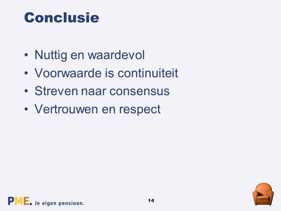 14 Conclusie Nuttig en waardevol Voorwaarde is continuiteit Streven naar consensus Vertrouwen en respect