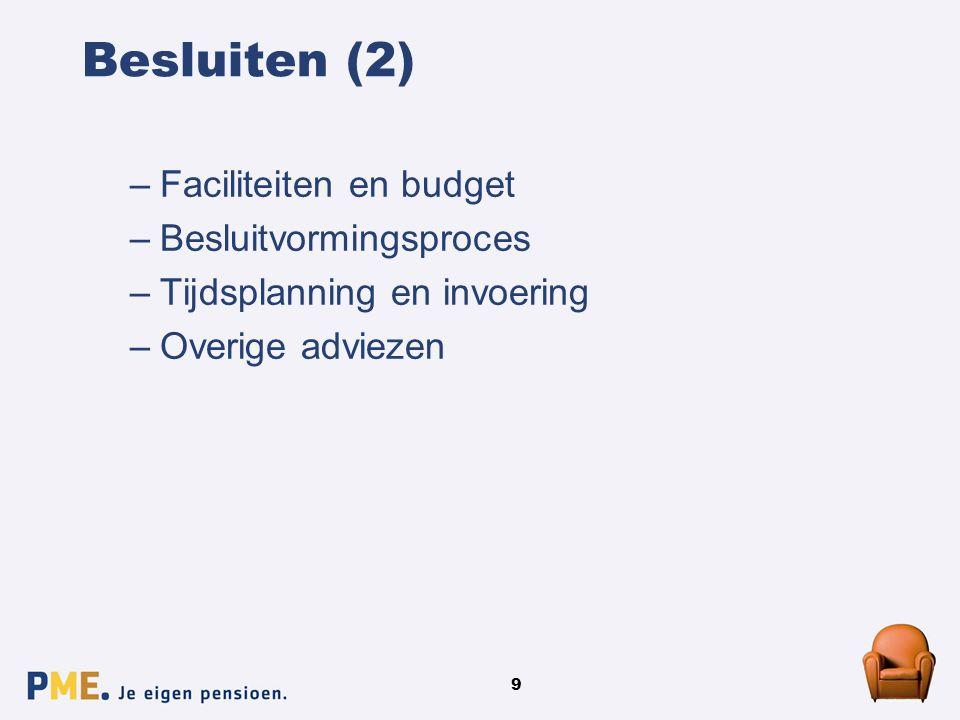 9 Besluiten (2) –Faciliteiten en budget –Besluitvormingsproces –Tijdsplanning en invoering –Overige adviezen