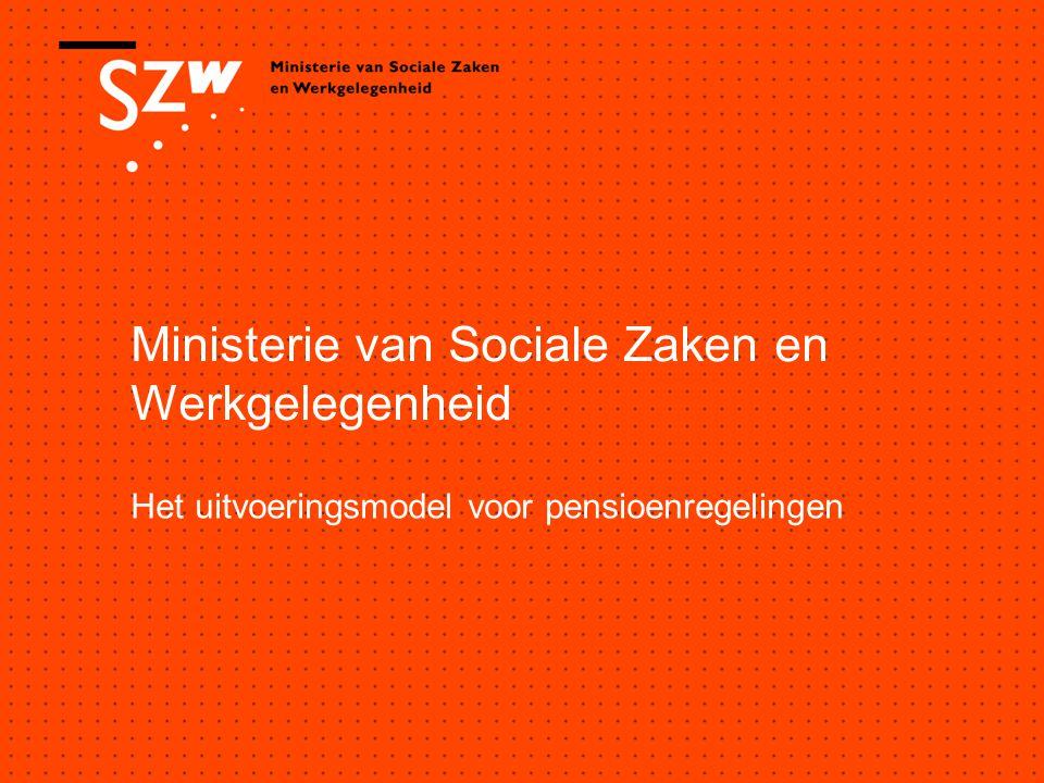 Ministerie van Sociale Zaken en Werkgelegenheid Het uitvoeringsmodel voor pensioenregelingen