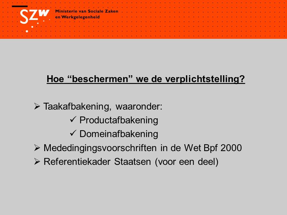 """Hoe """"beschermen"""" we de verplichtstelling?  Taakafbakening, waaronder: Productafbakening Domeinafbakening  Mededingingsvoorschriften in de Wet Bpf 20"""