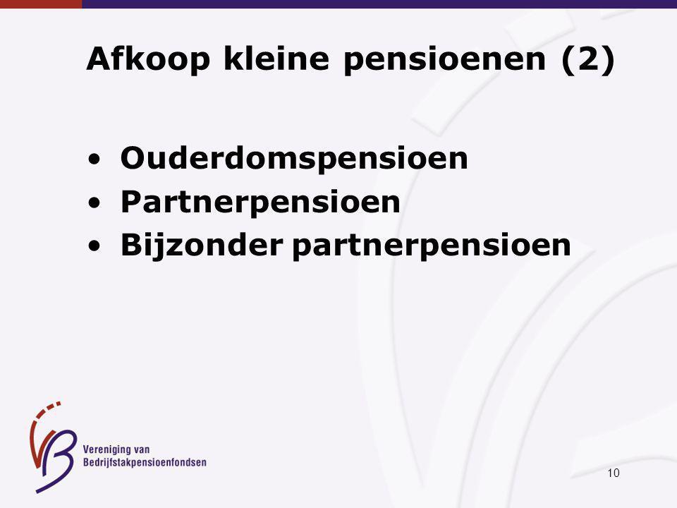 10 Afkoop kleine pensioenen (2) Ouderdomspensioen Partnerpensioen Bijzonder partnerpensioen