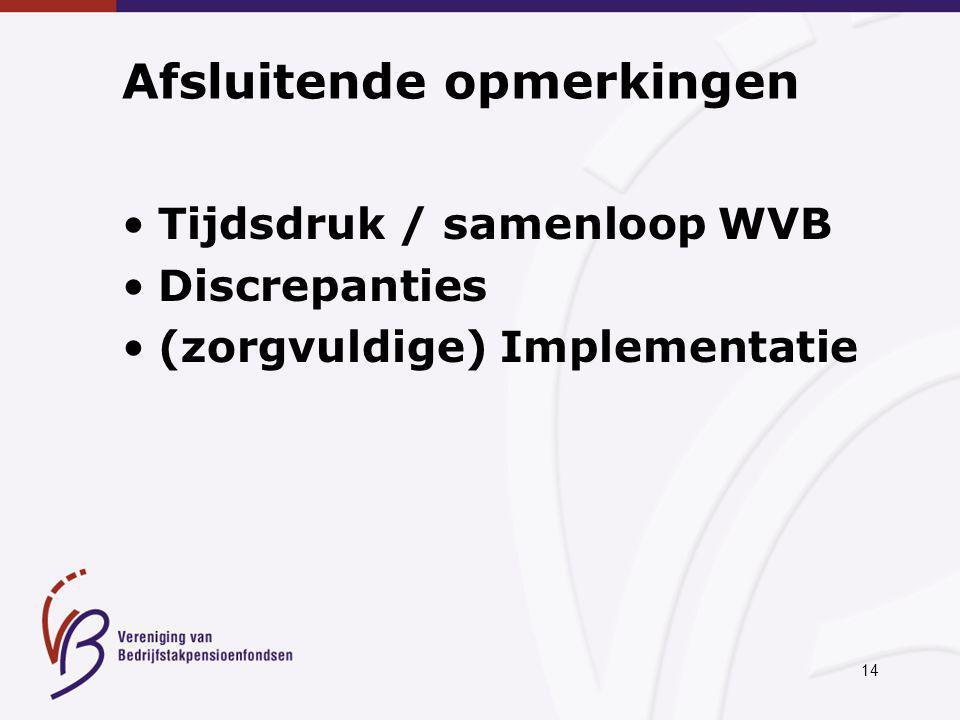 14 Afsluitende opmerkingen Tijdsdruk / samenloop WVB Discrepanties (zorgvuldige) Implementatie