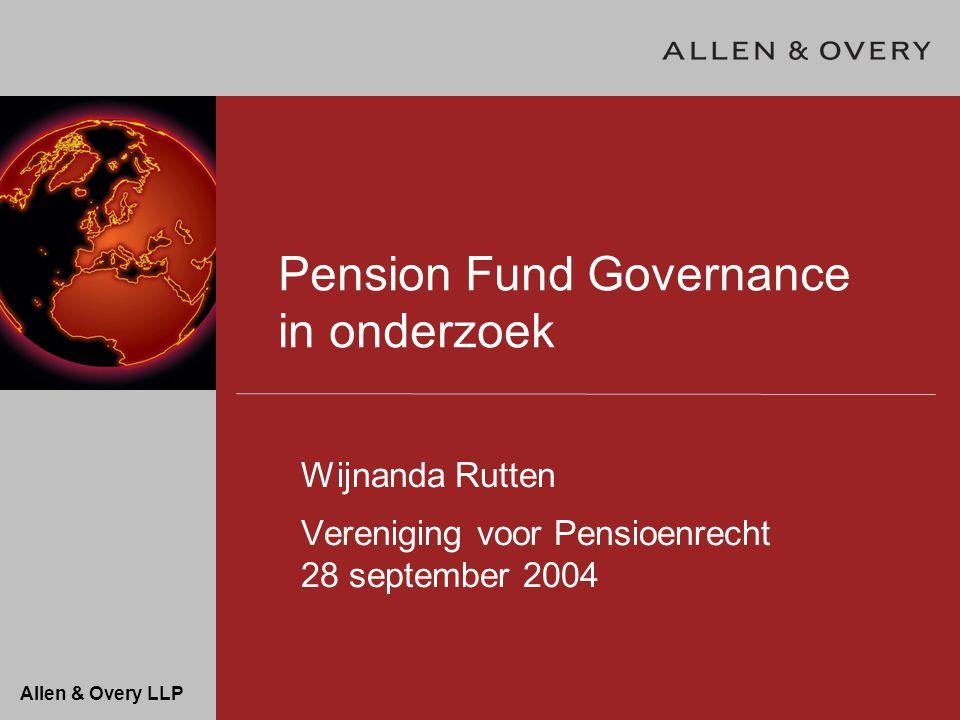 Allen & Overy LLP Pension Fund Governance in onderzoek Wijnanda Rutten Vereniging voor Pensioenrecht 28 september 2004