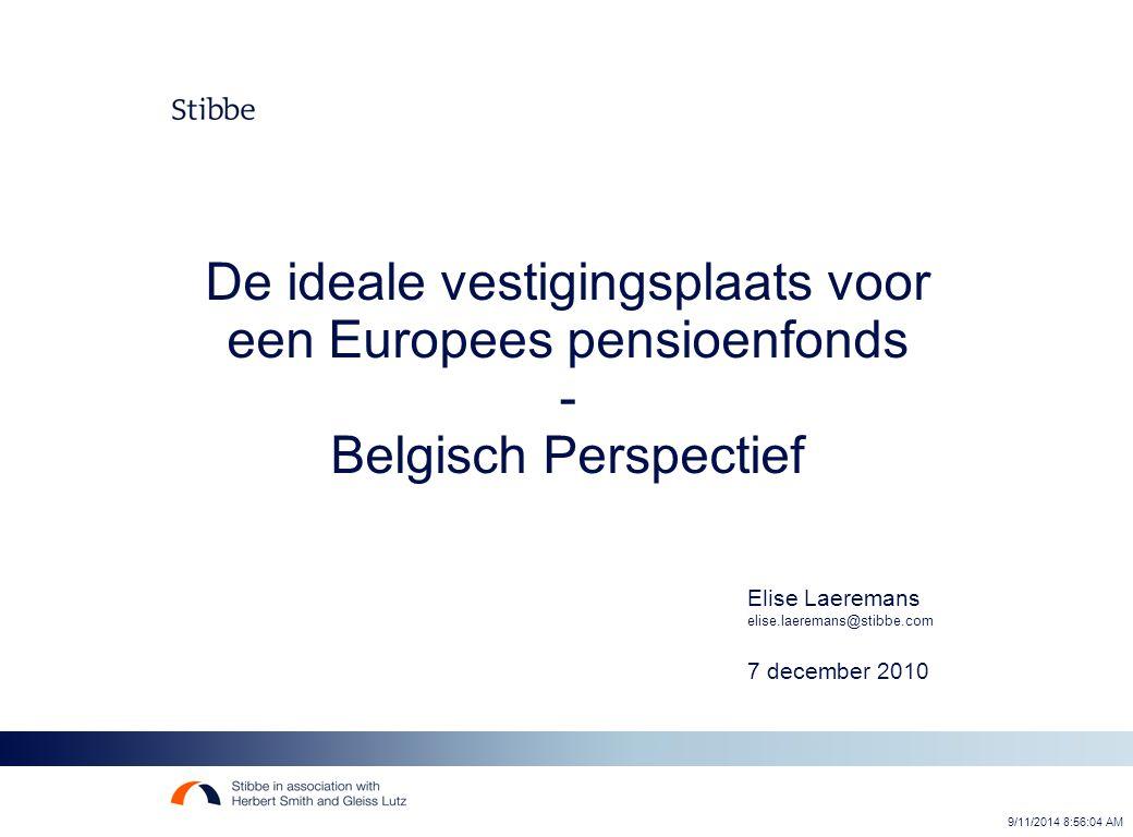 9/11/2014 8:56:26 AM De ideale vestigingsplaats voor een Europees pensioenfonds - Belgisch Perspectief Elise Laeremans elise.laeremans@stibbe.com 7 december 2010