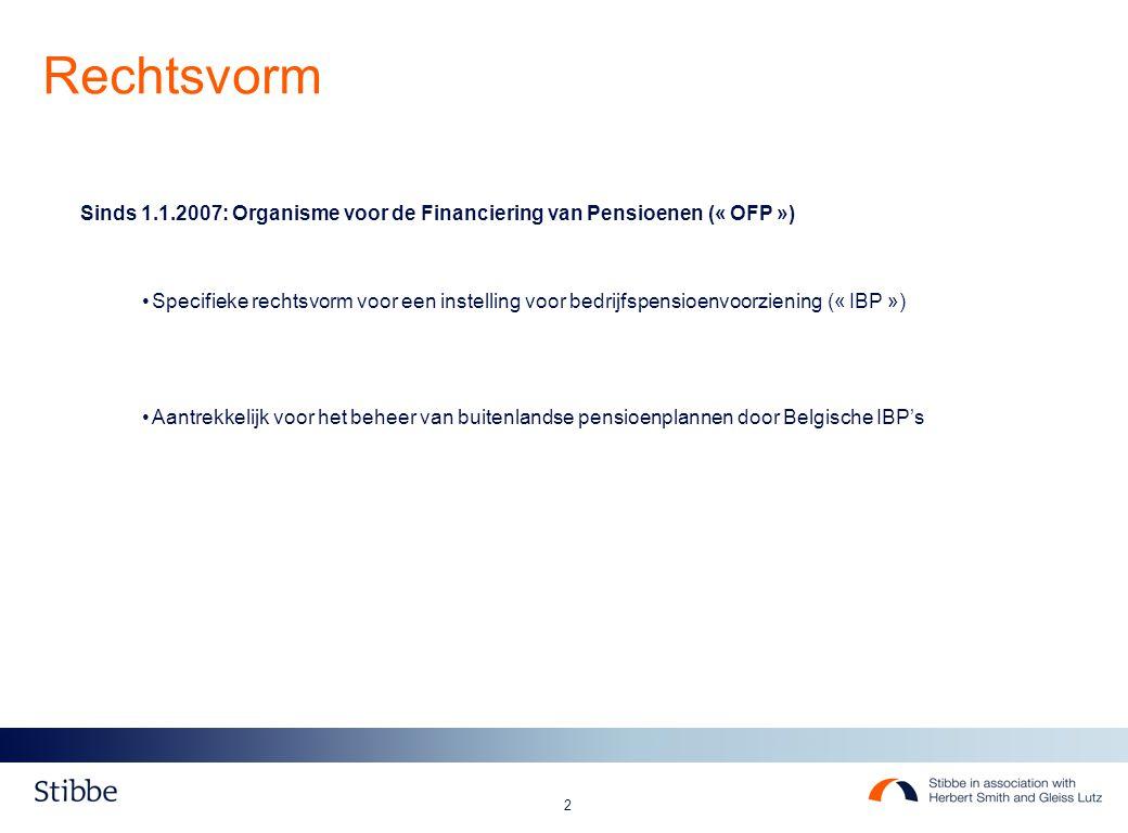 2 Sinds 1.1.2007: Organisme voor de Financiering van Pensioenen (« OFP ») Specifieke rechtsvorm voor een instelling voor bedrijfspensioenvoorziening (« IBP ») Aantrekkelijk voor het beheer van buitenlandse pensioenplannen door Belgische IBP's Rechtsvorm