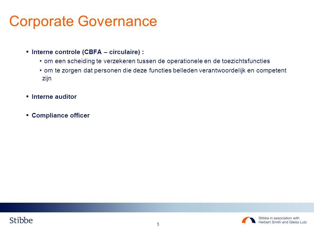 5  Interne controle (CBFA – circulaire) : om een scheiding te verzekeren tussen de operationele en de toezichtsfuncties om te zorgen dat personen die deze functies belleden verantwoordelijk en competent zijn  Interne auditor  Compliance officer Corporate Governance