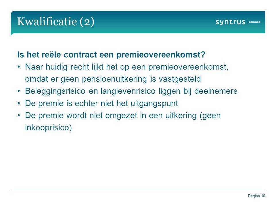 Pagina 16 Kwalificatie (2) Is het reële contract een premieovereenkomst? Naar huidig recht lijkt het op een premieovereenkomst, omdat er geen pensioen