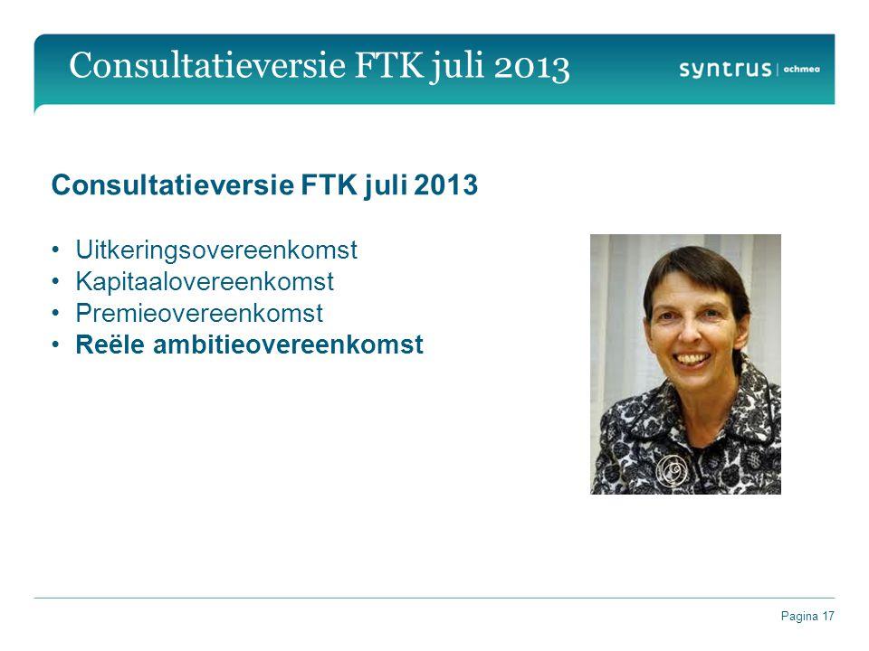 Pagina 17 Consultatieversie FTK juli 2013 Uitkeringsovereenkomst Kapitaalovereenkomst Premieovereenkomst Reële ambitieovereenkomst