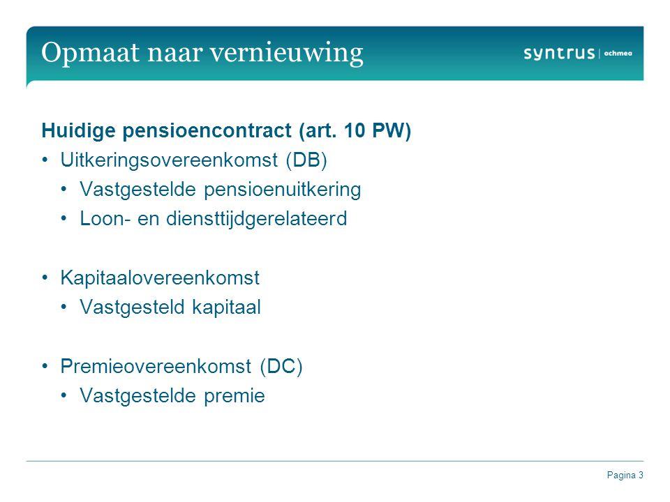 Pagina 3 Opmaat naar vernieuwing Huidige pensioencontract (art. 10 PW) Uitkeringsovereenkomst (DB) Vastgestelde pensioenuitkering Loon- en diensttijdg