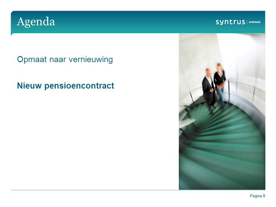 Pagina 8 Agenda Opmaat naar vernieuwing Nieuw pensioencontract